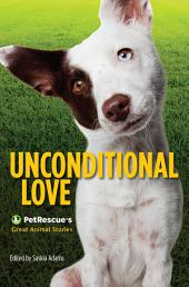Unconditional Love: PetRescue's Great Animal Stories