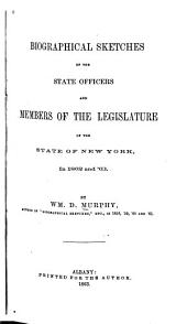 Biographical Sketches of the State Officers and Members of the Legislature of the State of New York, in 1862 and '63