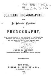 The Complete Phonographer: Being an Inductive Exposition of Phonography, with Its Application to All Branches of Reporting ...