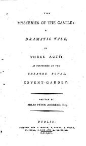 The Mysteries of the Castle: A Dramatic Tale, in Three Acts: as Performed at the Theatre-Royal, Covent-Garden