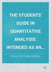 The Students' Guide in Quantitative Analysis: Intended as an Aid to the Study of Fresenius' System