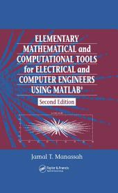 Elementary Mathematical and Computational Tools for Electrical and Computer Engineers Using MATLAB: Edition 2