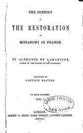 The history of the restoration of monarchy in France: Volume 1