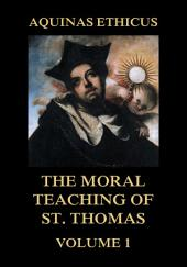 Aquinas Ethicus: The Moral Teaching of St. Thomas, Vol. 1: Volume 1