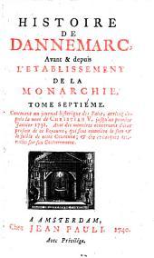Histoire de Dannemarc avant et depuis l'etablissement de la monarchie, Nouv. ed. augm: Volume7