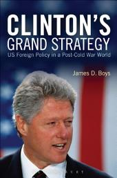 Clinton's Grand Strategy: US Foreign Policy in a Post-Cold War World