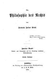 Die Philosophie des Rechts: Bd. 1.-4. Abth. Rechts-und Staatslehre auf der Grundlage christlicher Weltanschauung. 1854-56. 2 v