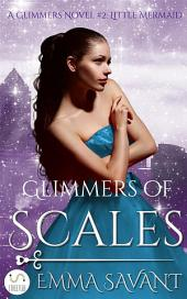 Glimmers of Scales (A Glimmers Novel #2: Little Mermaid)