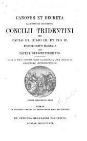 Canones et decreta sacrosancti oecumenici Concilii Tridentini sub Paulo III, Iulio III, et Pio IV, pontificibus maximis cum patrum subscriptionibus