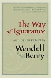 The Way of Ignorance: And Other Essays