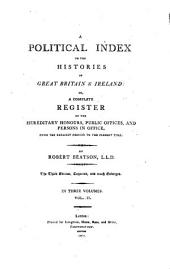 A Political Index to the Histories of Great Britain & Ireland; Or, a Complete Register of the Hereditary Honours, Public Offices, and Persons in Office: From the Earliest Periods to the Present Time : in Three Volumes, Volume 2