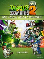 Plants vs Zombies 2 Tips, Cheats, Tricks, & Strategies Unofficial Guide