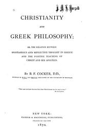 Christianity and Greek Philosophy, Or, The Relation Between Spontaneous and Reflective Thought in Greece and the Positive Teaching of Christ and His Apostles