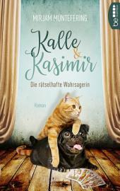 Kalle und Kasimir - Die rätselhafte Wahrsagerin: Ein Mops- und Katzenkrimi