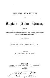 The Life and Letters of Captain John Brown: Who was Executed at Charlestown, Virginia, Dec. 2, 1859, for an Armed Attack Upon American Slavery; with Notices of Some of His Confederates