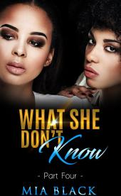What She Don't Know 4