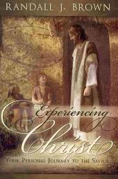 Experiencing Christ: Your Personal Journey to the Savior
