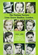 The Fantasy Factory Lime Grove Studios, London 1915-1991