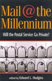 Mail @ the Millennium: Will the Postal Service Go Private?