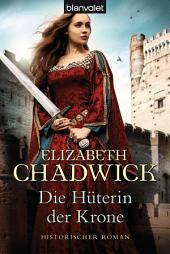 Die Hüterin der Krone: Historischer Roman
