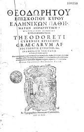 Theodoretou episkopou Kyrou Hellenikon pathematon therapeutike e euangelikes aletheias ex hellenikes philosophias epignosis