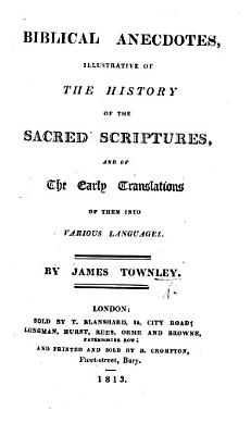 Biblical Anecdotes  illustrative of the History of the Sacred Scriptures  and of the Early Translations of them into Various Languages