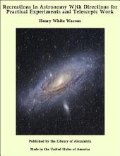 Recreations in Astronomy: With Directions for Practical Experiments and Telescopic Work