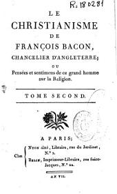 Le christianisme de François Bacon, Chancellier d'Angleterre, ou Pensées et sentimens de ce grand homme sur la religion