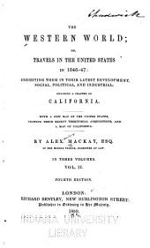 The Western World, Or, Travels in the United States in 1846-47: Exhibiting Them in Their Latest Development, Social, Political, and Industrial, Including a Chapter on California, Volume 2