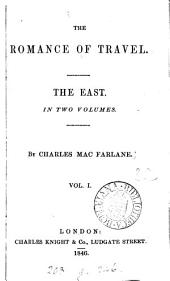 The Romance of Travel: The East. In Two Volumes, Volume 1