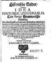 Historische Bilder Darinnen Idea historiae universalis, Eine kurtze Summarische Abbildung der fürnehmsten Geist- und Weltlichen Geschichte (etc.)