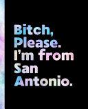 Bitch, Please. I'm From San Antonio.