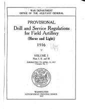 Provisional Drill and Service Regulations for Field Artillery (horse and Light) 1916. Corr. to April 15, 1917 (Changes No. 1): Volume 1