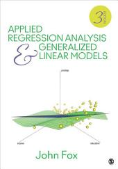 Applied Regression Analysis and Generalized Linear Models: Edition 3