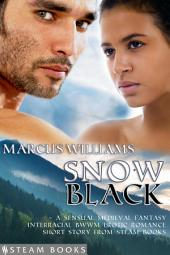 Snow Black - A Sensual Medieval Fantasy Interracial BWWM Erotic Romance Short Story from Steam Books