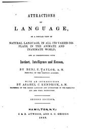 Attractions of Language: Or, a Popular View of Natural Language, in All Its Varied Displays, in the Animate and Inanimate World; and as Corresponding with Instinct, Intelligence and Reason