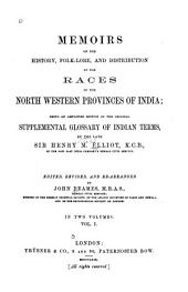 Memoirs on the History, Folk-lore, and Distribution of the Races of the North Western Provinces of India: Being an Amplified Edition of the Original Supplemental Glossary of Indian Terms, Volume 1