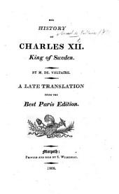 The History, Life, and Campaigns of Charles XII., King of Sweden ... A new translation from the last Paris edition. To which is prefixed a Sketch of the life of the author