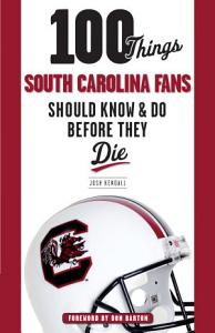 100 Things South Carolina Fans Should Know   Do Before They Die Book