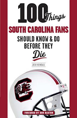 100 Things South Carolina Fans Should Know   Do Before They Die