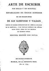 Arte de escribir por reglas y sin muestras establecido de orden superior en los Reales Sitios de San Ildefonso y Valsain ...