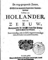 De oog-geopende Zeeuw, gestelt in maniere van een t'samensprekinge tusschen een Hollander, ende een Zeeuw, aangaande de seclusie van ... den prince van Oranjen. Seer noodig, om in dese tegenwoordige tijden, het sonder voor-oordeel te doorlesen ...