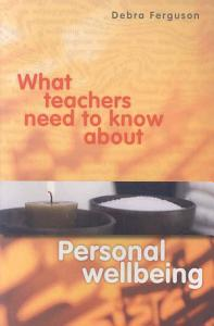 What Teachers Need to Know about Personal Wellbeing Book