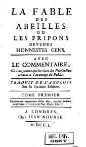 La fable des abeilles ou les fripons devenus honnestes gens: avec le commentaire, où l'on prouve que les vices des particuliers tendent à l'avantage du public, Volume 1