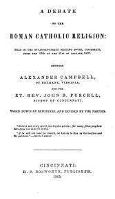 A Debate on the Roman Catholic Religion Between Alexander Campbell and Rt Rev John B Purcell PDF