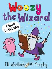 Woozy the Wizard: A Spell to Get Well: A Spell to Get Well