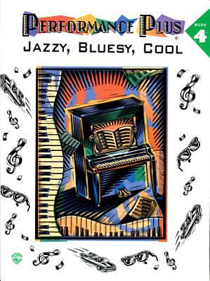 Performance Plus      Jazzy  Bluesy  Cool  Book 4 PDF