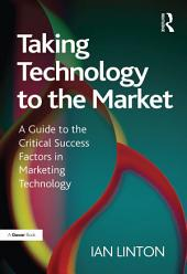 Taking Technology to the Market: A Guide to the Critical Success Factors in Marketing Technology