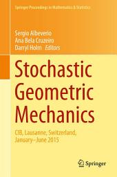 Stochastic Geometric Mechanics: CIB, Lausanne, Switzerland, January-June 2015