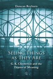 Seeing Things as They Are: G.K. Chesterton and the Drama of Meaning